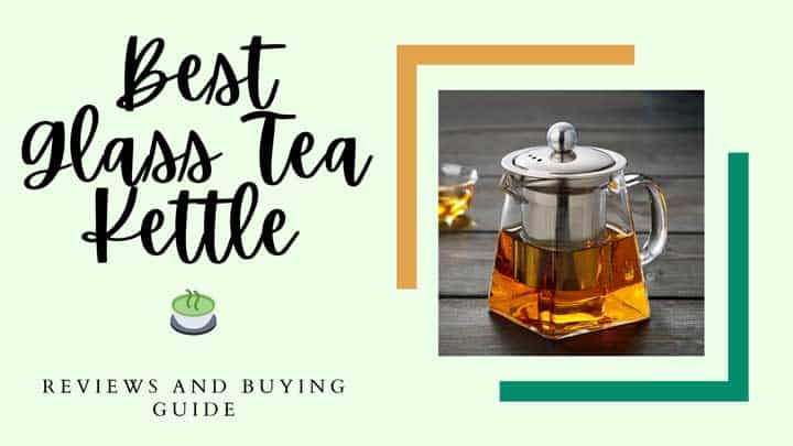best glass tea kettle